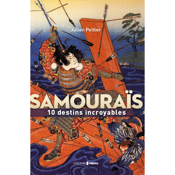 Samouraïs : 10 destins incroyables de Julien Peltier